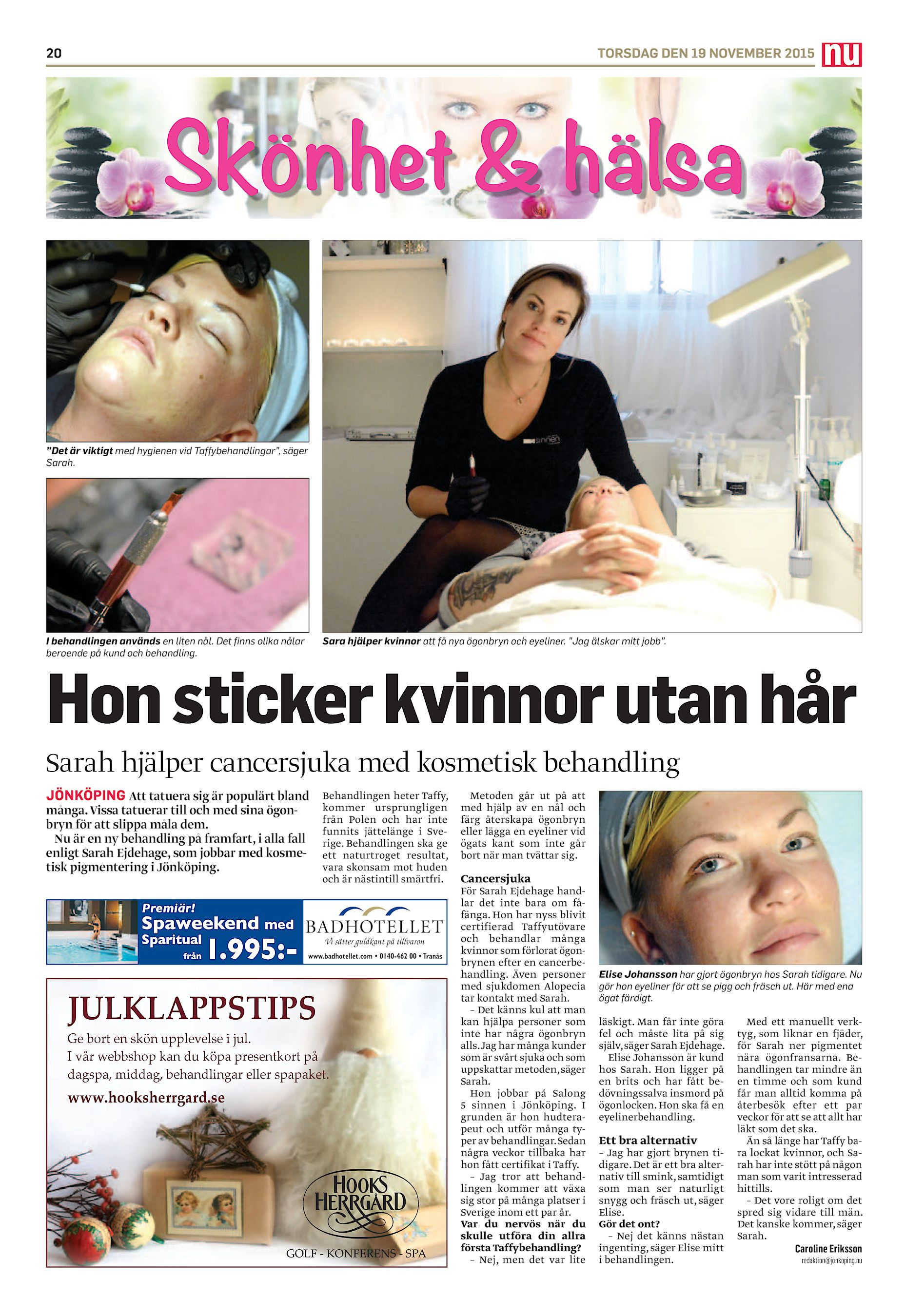 """6d3574c915fc 20 TORSDAG DEN 19 NOVEMBER 2015 Skönhet & hälsa """"Det är viktigt med  hygienen vid Taffybehandlingar"""", säger Sarah. I behandlingen används en  liten nål."""