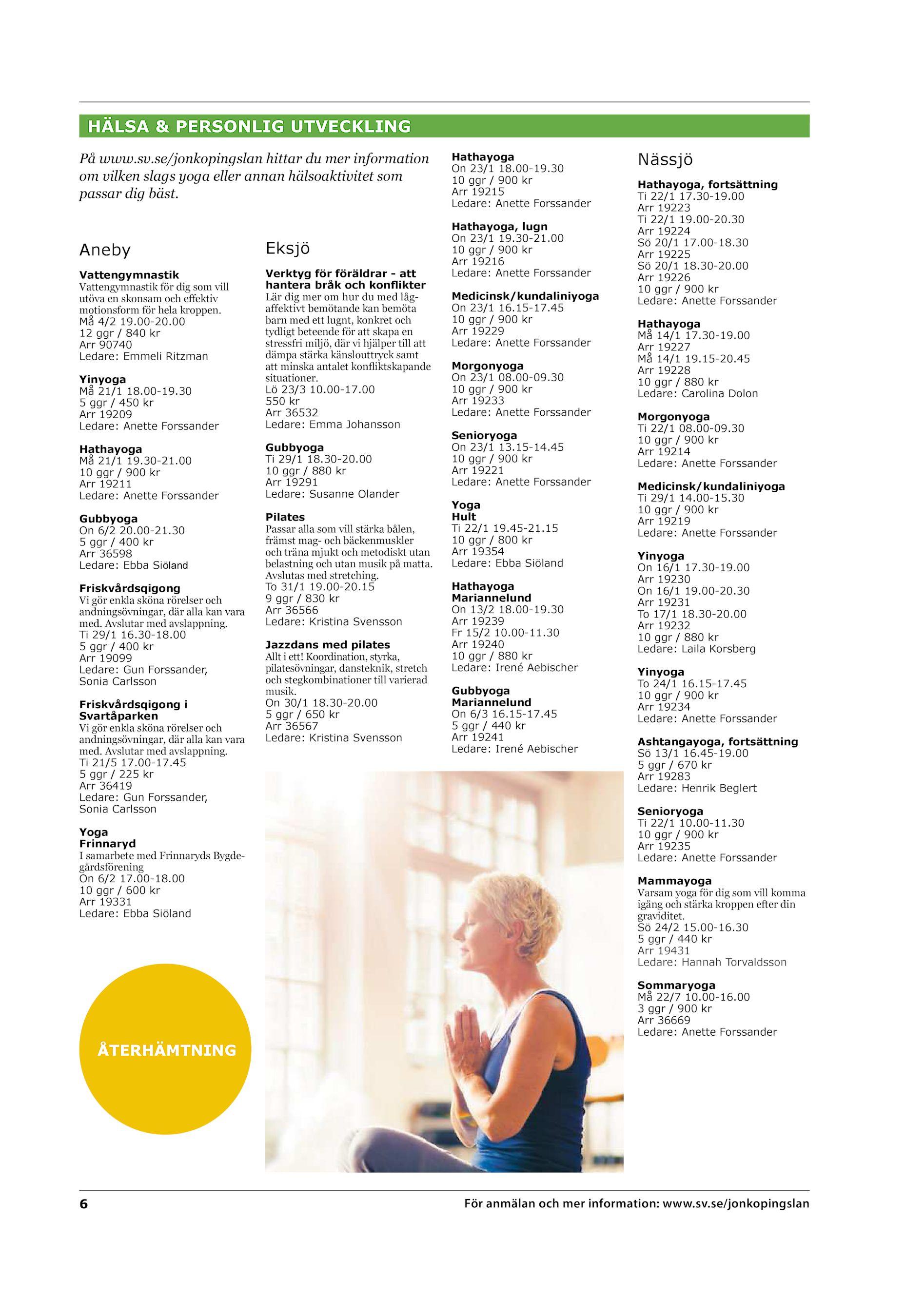 d5291441cd73 HÄLSA & PERSONLIG UTVECKLING På www.sv.se/jonkopingslan hittar du mer  information om vilken slags yoga eller annan hälsoaktivitet som passar dig  bäst.