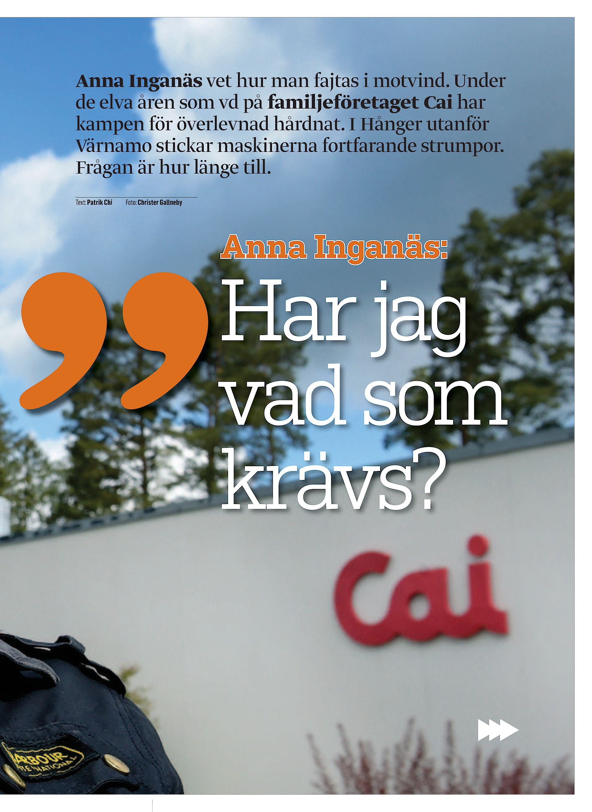Anna Inganäs vet hur man fajtas i motvind. Under de elva åren som vd på  familjeföretaget Cai har kampen för överlevnad hårdnat. I Hånger utanför  Värnamo ... c0a7e17117e05
