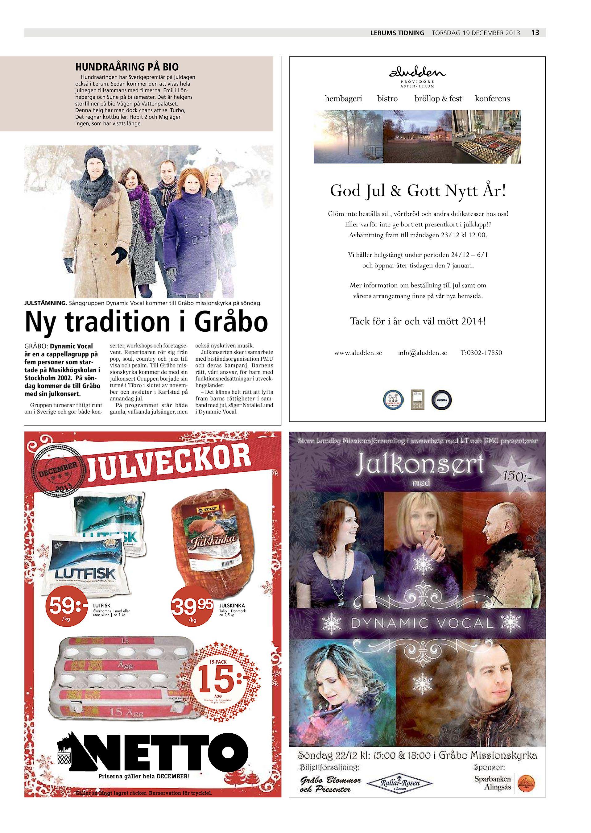 748527dd4d7e LERUMS TIDNING TORSDAG 19 DECEMBER 2013 HUNDRAÅRING PÅ BIO Hundraåringen har  Sverigepremiär på juldagen också i Lerum. Sedan kommer den att visas hela  ...